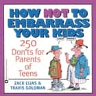 How Not to Embarrass Your Kids ebook by Zack Elias,Travis Goldman