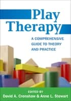 Play Therapy - A Comprehensive Guide to Theory and Practice ebook by David A. Crenshaw, PhD, ABPP,...