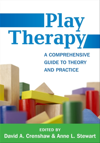 Play Therapy - A Comprehensive Guide to Theory and Practice ebook by