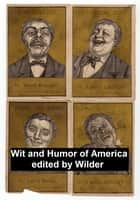 The Wit and Humor of America, Complete, all 10 volumes eBook by Marshall P. Wilder