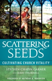 Scattering Seeds - Cultivating Church Vitality ebook by Stephen Chapin Garner,Jerry Thornell