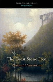 The Great Stone Face ebook by Nathaniel Hawthorne