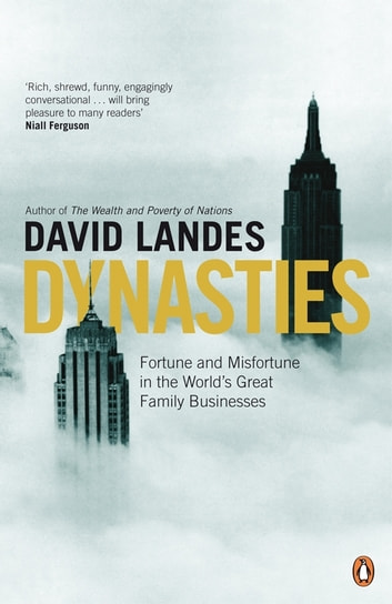 Dynasties - Fortune and Misfortune in the World's Great Family Businesses ebook by David Landes