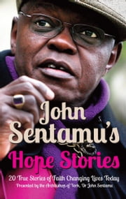John Sentamu's Hope Stories: 20 True Stories of Lives Transformed by Hope ebook by John Sentamu