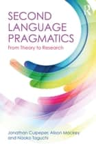 Second Language Pragmatics - From Theory to Research ebook by Jonathan Culpeper, Alison Mackey, Naoko Taguchi