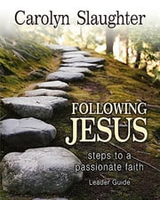 Following Jesus Leader Guide - Steps to a Passionate Faith ebook by Slaughter