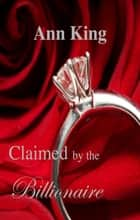 Claimed by the Billionaire Mega Collection Boxed Set ebook by Ann King
