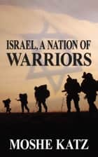 Israel, A Nation of Warriors ebook by Moshe Katz