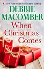 When Christmas Comes ebook by Debbie Macomber