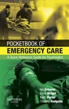 Pocketbook of Emergency Care ebook by Colonel Timothy J Hodgetts,Malcolm Woollard,Ian Greaves,Keith Porter,Chris Wright