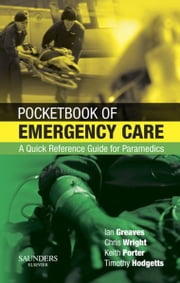 Pocketbook of Emergency Care - A Quick Reference Guide for Paramedics ebook by Colonel Timothy J Hodgetts,Malcolm Woollard,Ian Greaves,Keith Porter,Chris Wright