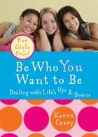 Be Who You Want to Be ebook by Karen Casey