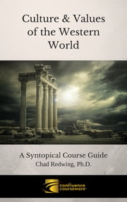 Culture & Values of the Western World - A Syntopical Course Guide ebook by Chad Redwing, Ph.D.