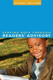 Serving Boys through Readers' Advisory ebook by Michael Sullivan