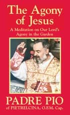 The Agony of Jesus ebook by St. Padre Pio