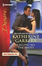 Calling All the Shots ebook by Katherine Garbera