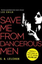 Save Me from Dangerous Men - The new Lisbeth Salander who Jack Reacher would love! A must-read for 2019 ebook by S. A. Lelchuk