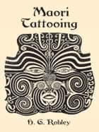 Maori Tattooing ebook by H. G. Robley