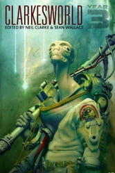 Clarkesworld: Year Three ebook by Neil Clarke,Sean Wallace