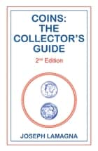 Coins: The Collectors Guide 2nd Edition ebook by Joseph Lamagna