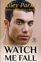 Watch Me Fall ebook by Riley Parks