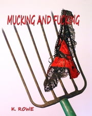 Mucking and Fucking ebook by K. Rowe