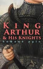 King Arthur & His Knights ebook by