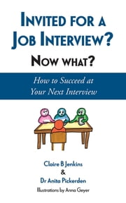 Invited for a Job Interview? Now What? - How to Succeed at Your Next Interview ebook by Claire B Jenkins, Anita Pickerden