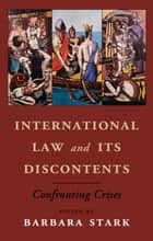 International Law and its Discontents - Confronting Crises ebook by Barbara Stark