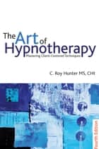 The Art of Hypnotherapy ebook by C. Roy Hunter