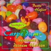 Carpe diem - vertraue deinem Herzen - Spotlight V ebook by Beate Hefler