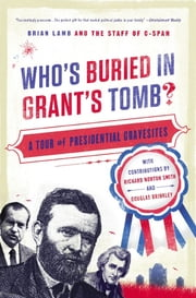Who's Buried in Grant's Tomb? - A Tour of Presidential Gravesites ebook by Brian Lamb,C-SPAN