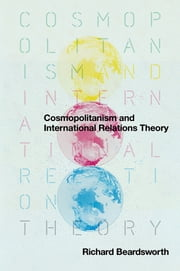Cosmopolitanism and International Relations Theory ebook by Richard  Beardsworth