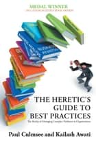 The Heretic's Guide to Best Practices - The Reality of Managing Complex Problems in Organisations ebook by Paul Culmsee