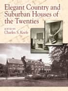 Elegant Country and Suburban Houses of the Twenties ebook by Charles S. Keefe