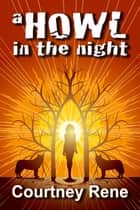 A Howl in the Night ebook by Courtney Rene