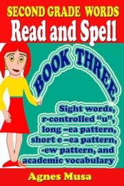Second Grade Words Read And Spell Book three ebook by Agnes Musa