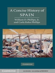 A Concise History of Spain ebook by William D. Phillips, Jr,Carla Rahn Phillips