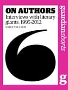 On Authors - Interviews with literary giants ebook by Robert McCrum