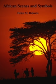 African Scenes and Symbols ebook by Helen M. Roberts