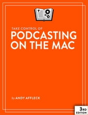 Take Control of Podcasting on the Mac ebook by Andy Williams Affleck