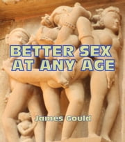 Better Sex At Any Age ebook by James Gould