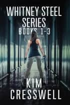 The Whitney Steel Romantic Action Thriller Series (Books 1-3) ebook by Kim Cresswell