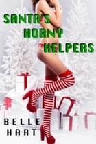 Santa's Horny Helpers ebook by Belle Hart