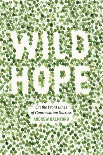 Wild Hope - On the Front Lines of Conservation Success ebook by Andrew Balmford