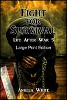Fight for Survival Large Print Edition - LAW Large Print Ebooks, #5 ebook by Angela White