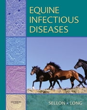 Equine Infectious Diseases E-Book ebook by Debra C. Sellon, DVM, PhD, DACVIM,Maureen Long, DVM, PhD, DACVIM