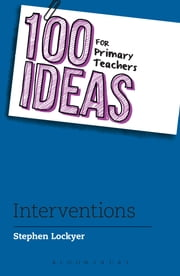 100 Ideas for Primary Teachers: Interventions ebook by Stephen Lockyer