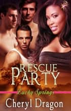 Rescue Party - Lucky Springs Series, Book Eight ebook by Cheryl Dragon