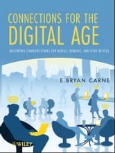 Connections for the Digital Age - Multimedia Communications for Mobile, Nomadic and Fixed Devices ebook by E. Bryan Carne